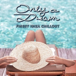 VA - Only a Dream Finest Ibiza Chillout (2014)